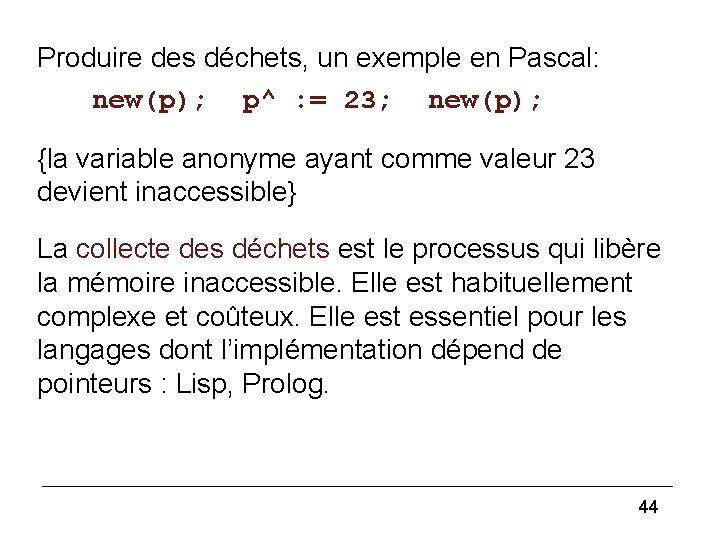 Pointer (2) Produire des déchets, un exemple en Pascal: new(p); p^ : = 23;