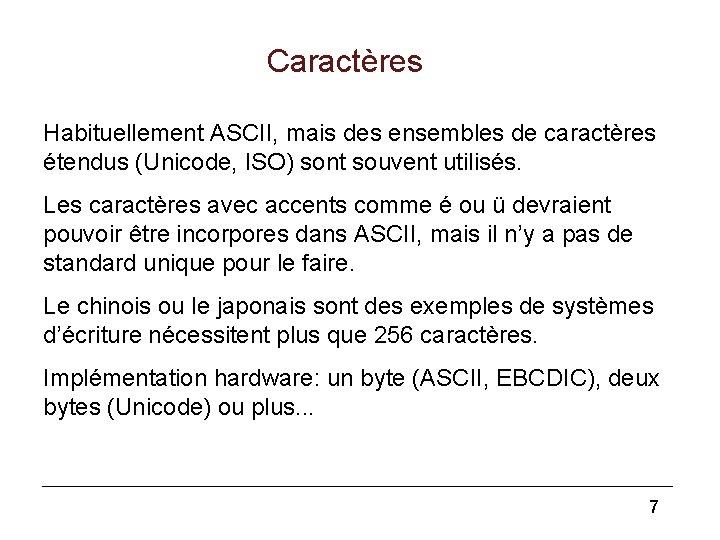 Caractères Habituellement ASCII, mais des ensembles de caractères étendus (Unicode, ISO) sont souvent utilisés.