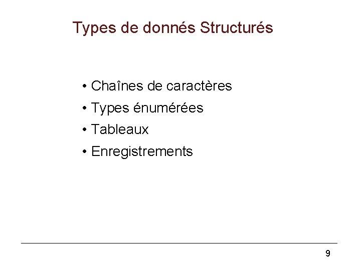 Types de donnés Structurés • Chaînes de caractères • Types énumérées • Tableaux •