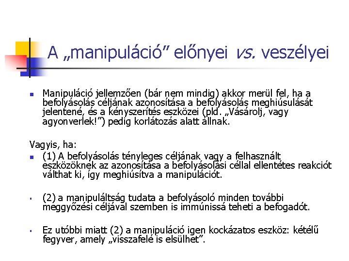 """A """"manipuláció"""" előnyei vs. veszélyei n Manipuláció jellemzően (bár nem mindig) akkor merül fel,"""