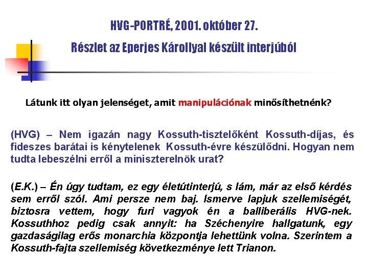 HVG-PORTRÉ, 2001. október 27. Részlet az Eperjes Károllyal készült interjúból Látunk itt olyan jelenséget,