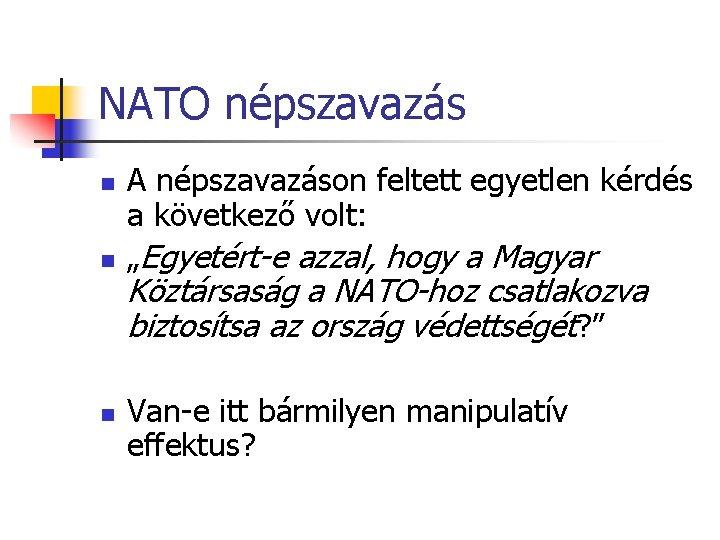 """NATO népszavazás n n n A népszavazáson feltett egyetlen kérdés a következő volt: """"Egyetért-e"""
