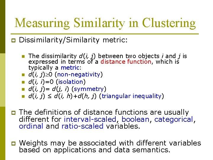 Measuring Similarity in Clustering p Dissimilarity/Similarity metric: n n n The dissimilarity d(i, j)