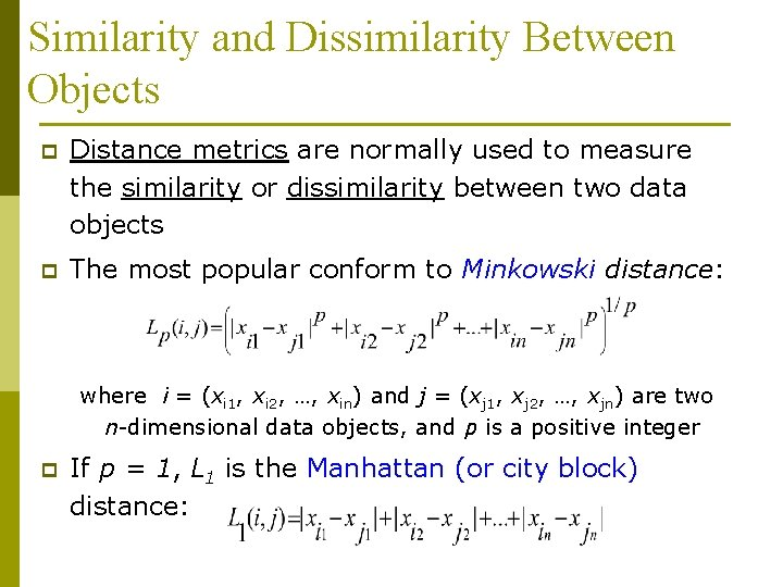 Similarity and Dissimilarity Between Objects p Distance metrics are normally used to measure the