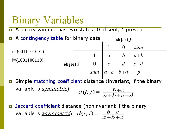 Binary Variables p A binary variable has two states: 0 absent, 1 present p