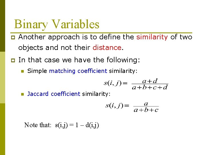Binary Variables p Another approach is to define the similarity of two objects and