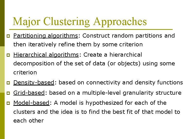 Major Clustering Approaches p Partitioning algorithms: Construct random partitions and then iteratively refine them