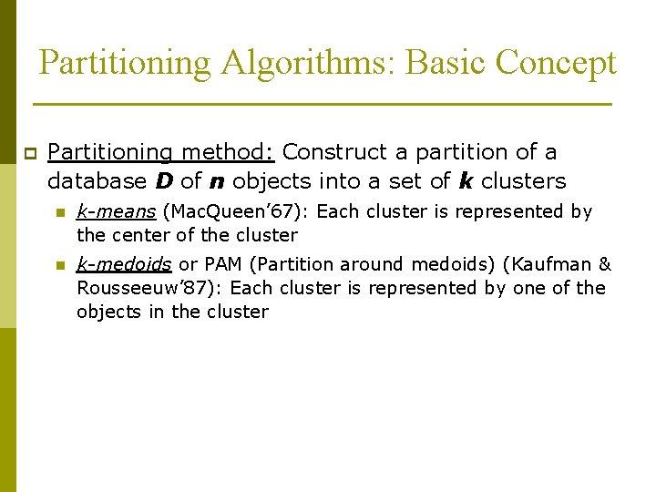 Partitioning Algorithms: Basic Concept p Partitioning method: Construct a partition of a database D