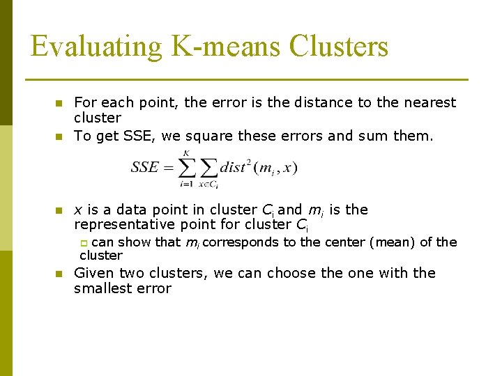Evaluating K-means Clusters n n n For each point, the error is the distance