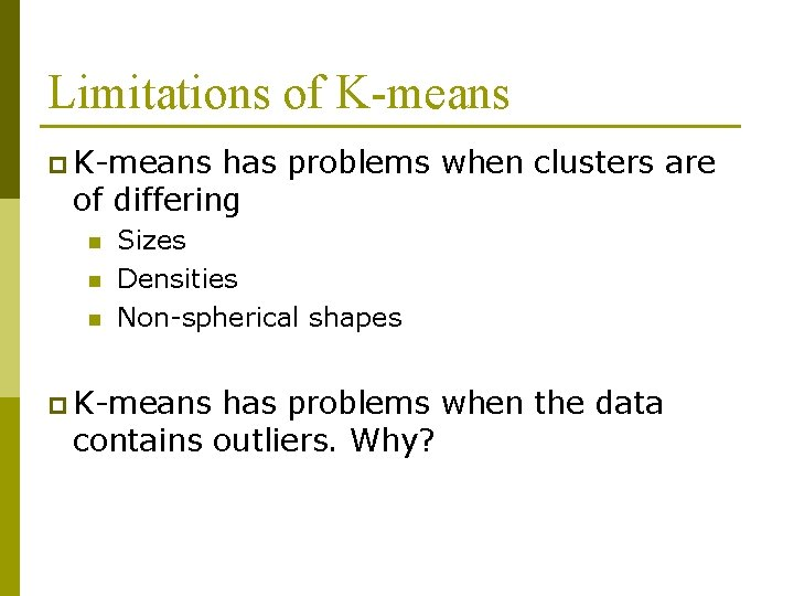 Limitations of K-means p K-means has problems when clusters are of differing n n