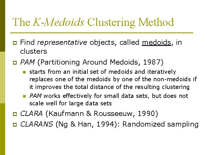 The K-Medoids Clustering Method p Find representative objects, called medoids, in clusters p PAM