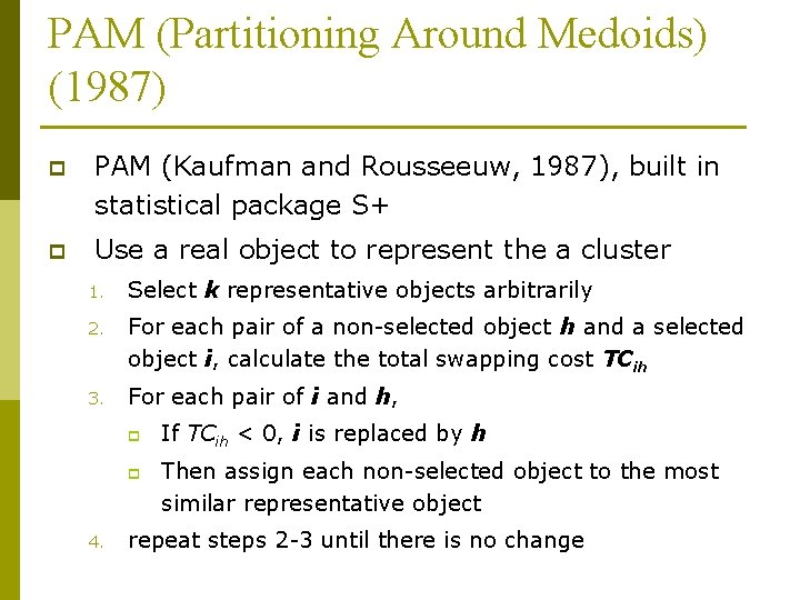 PAM (Partitioning Around Medoids) (1987) p PAM (Kaufman and Rousseeuw, 1987), built in statistical