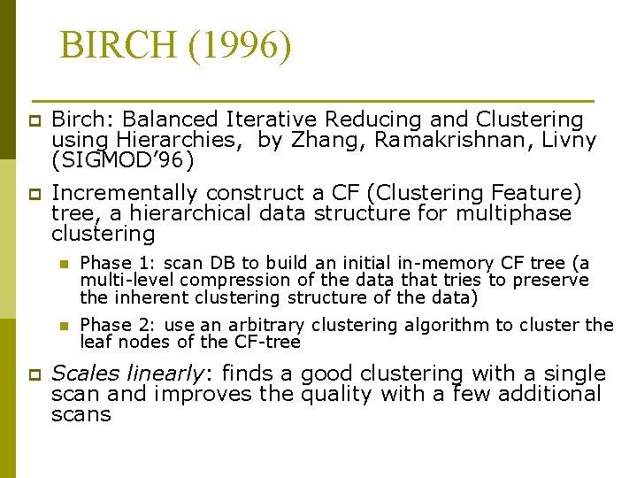 BIRCH (1996) p Birch: Balanced Iterative Reducing and Clustering using Hierarchies, by Zhang, Ramakrishnan,
