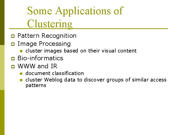 Some Applications of Clustering p p Pattern Recognition Image Processing n p p cluster