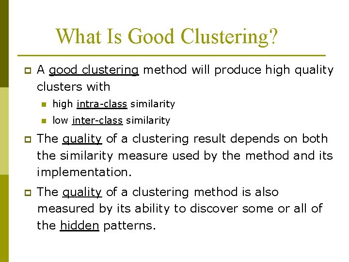 What Is Good Clustering? p A good clustering method will produce high quality clusters