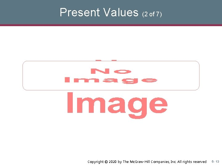 Present Values (2 of 7) § Copyright © 2020 by The Mc. Graw-Hill Companies,