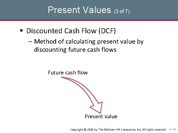 Present Values (3 of 7) § Discounted Cash Flow (DCF) – Method of calculating