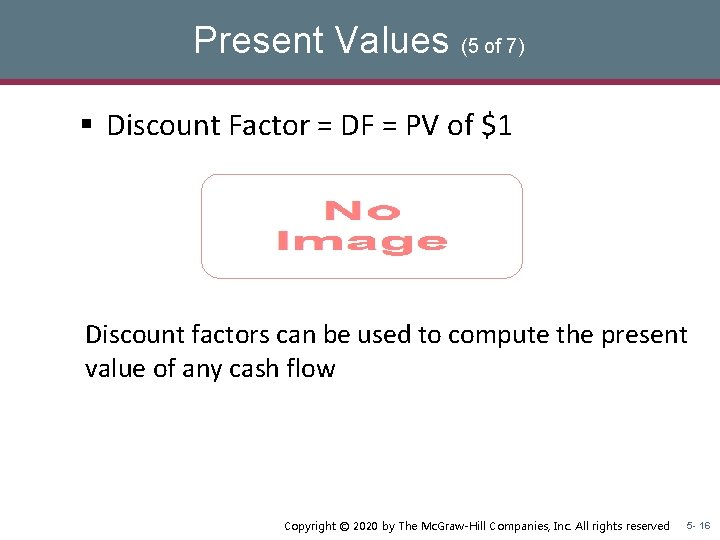Present Values (5 of 7) § Discount Factor = DF = PV of $1
