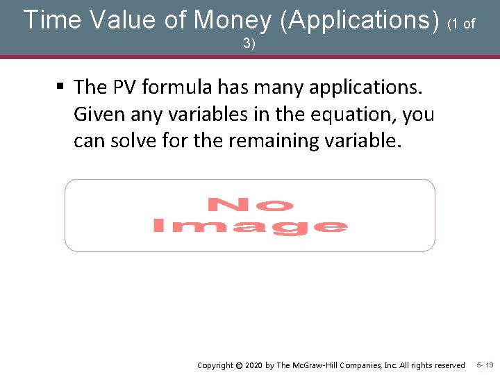 Time Value of Money (Applications) (1 of 3) § The PV formula has many
