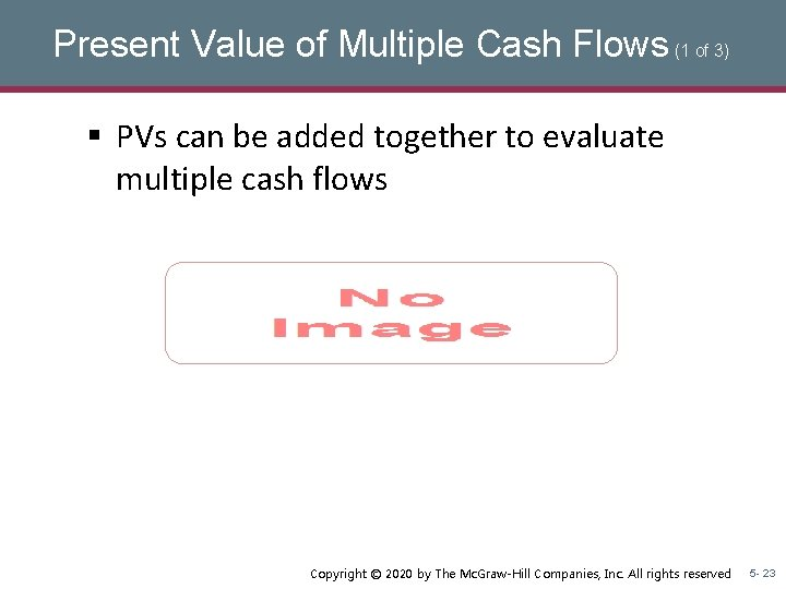 Present Value of Multiple Cash Flows (1 of 3) § PVs can be added