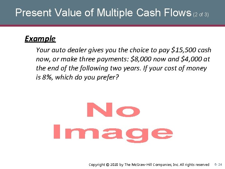 Present Value of Multiple Cash Flows (2 of 3) Example Your auto dealer gives
