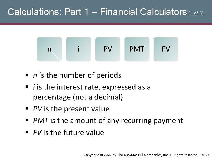 Calculations: Part 1 – Financial Calculators (1 of 3) n i PV PMT FV