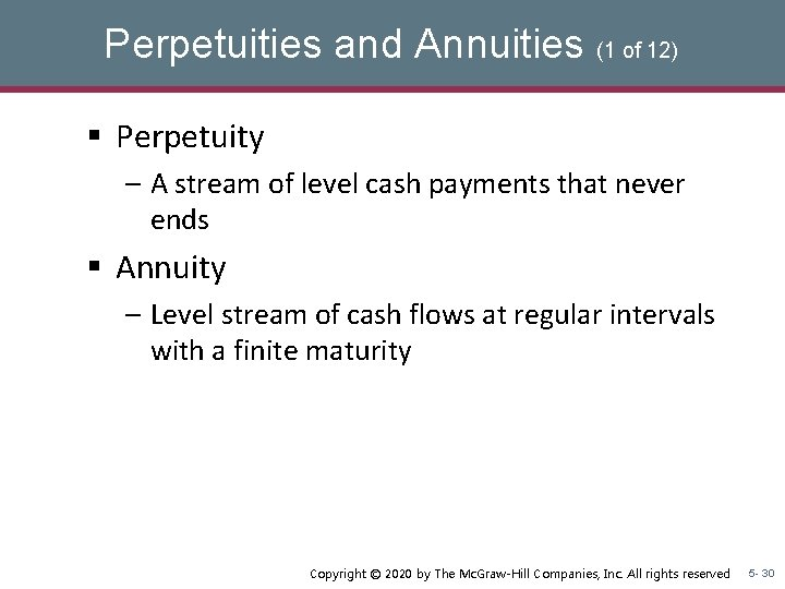 Perpetuities and Annuities (1 of 12) § Perpetuity – A stream of level cash