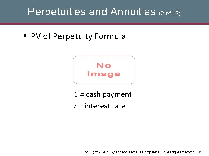Perpetuities and Annuities (2 of 12) § PV of Perpetuity Formula C = cash