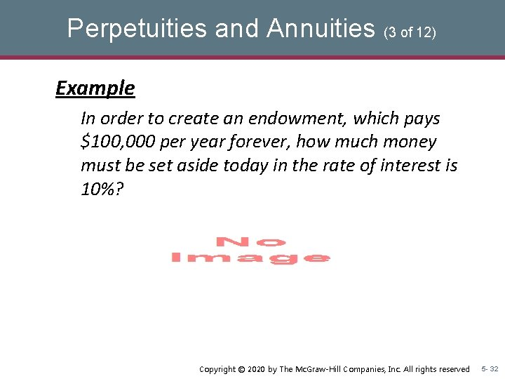 Perpetuities and Annuities (3 of 12) Example In order to create an endowment, which
