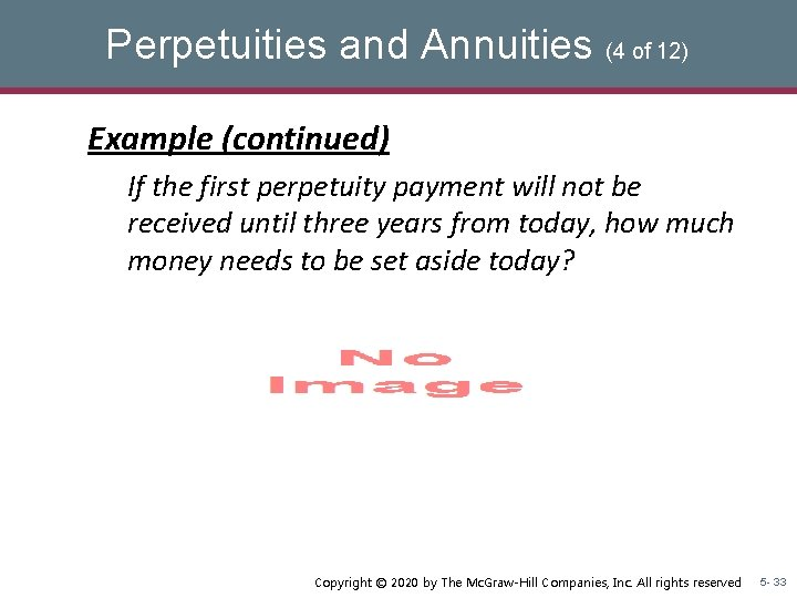 Perpetuities and Annuities (4 of 12) Example (continued) If the first perpetuity payment will