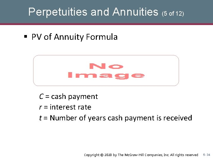 Perpetuities and Annuities (5 of 12) § PV of Annuity Formula C = cash