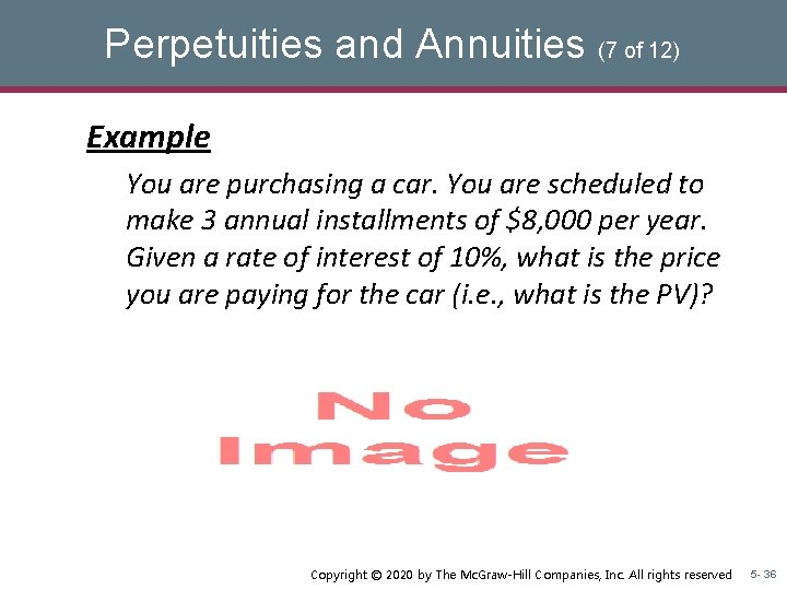 Perpetuities and Annuities (7 of 12) Example You are purchasing a car. You are
