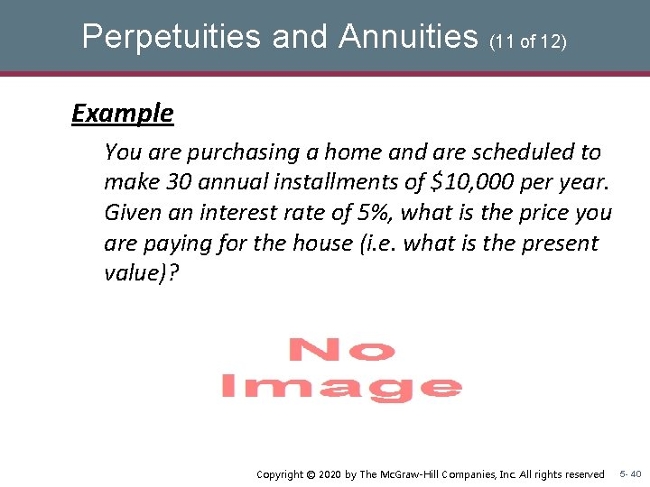 Perpetuities and Annuities (11 of 12) Example You are purchasing a home and are