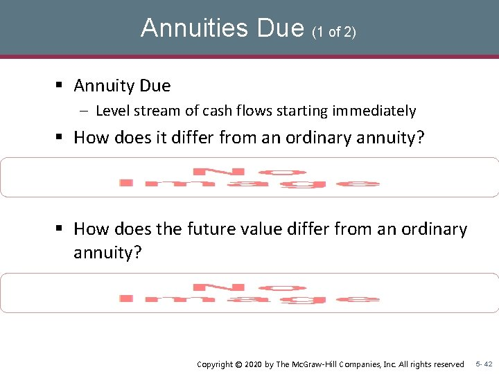 Annuities Due (1 of 2) § Annuity Due – Level stream of cash flows