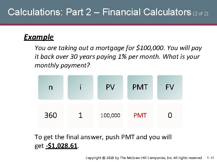 Calculations: Part 2 – Financial Calculators (2 of 2) Example You are taking out