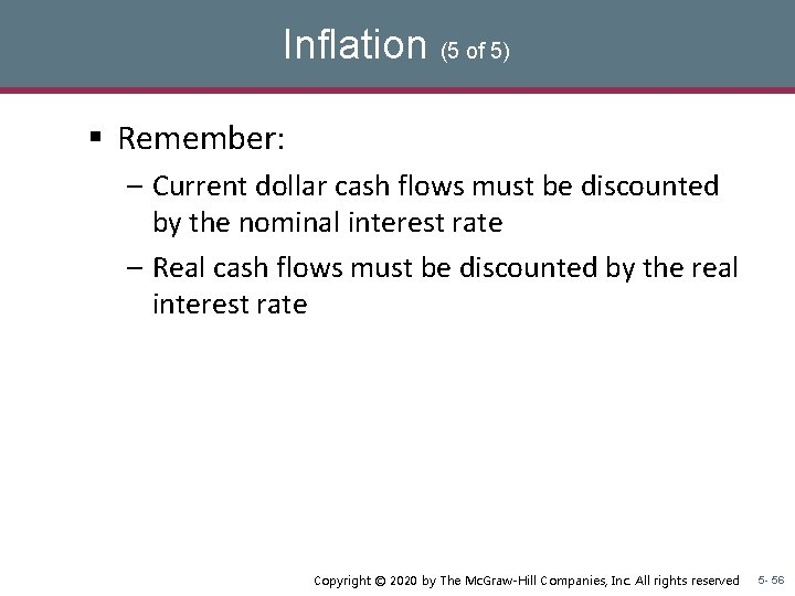 Inflation (5 of 5) § Remember: – Current dollar cash flows must be discounted