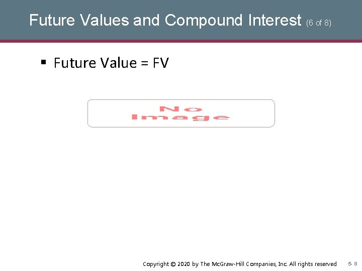 Future Values and Compound Interest (6 of 8) § Future Value = FV Copyright