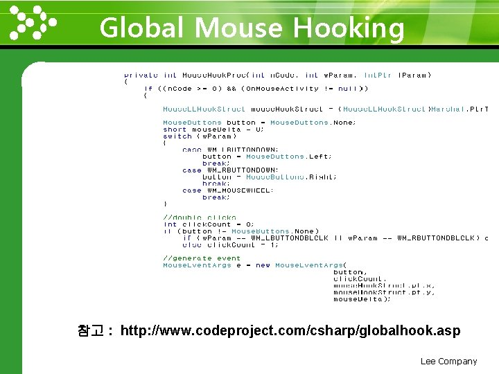 Global Mouse Hooking www. themegallery. com 참고 : http: //www. codeproject. com/csharp/globalhook. asp Lee