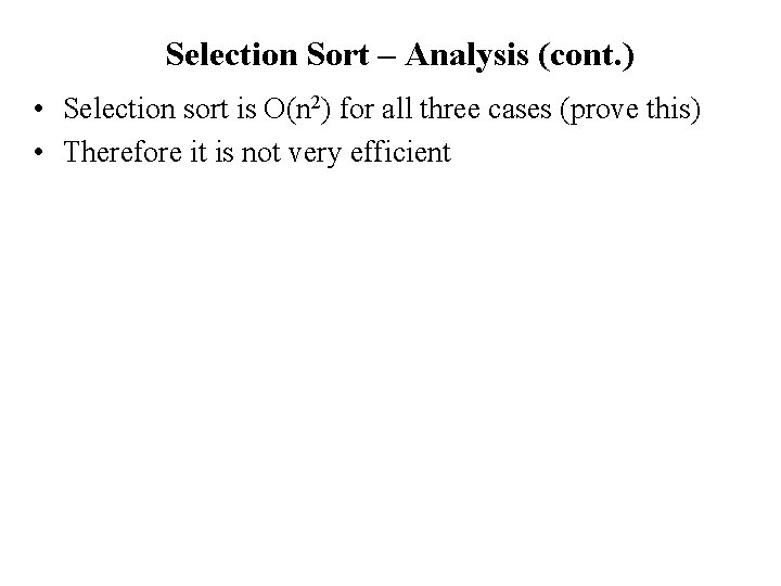 Selection Sort – Analysis (cont. ) • Selection sort is O(n 2) for all