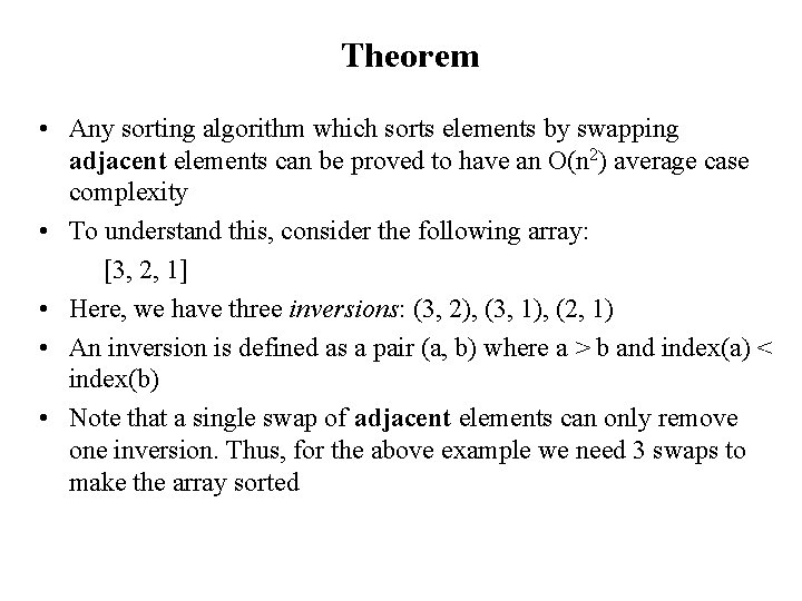 Theorem • Any sorting algorithm which sorts elements by swapping adjacent elements can be