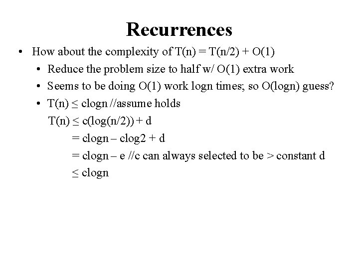 Recurrences • How about the complexity of T(n) = T(n/2) + O(1) • Reduce