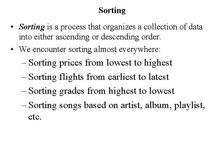 Sorting • Sorting is a process that organizes a collection of data into either