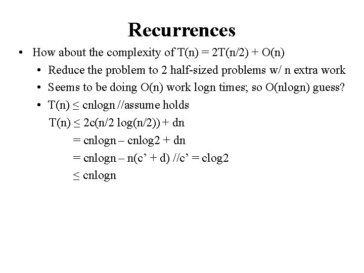 Recurrences • How about the complexity of T(n) = 2 T(n/2) + O(n) •