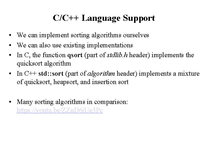 C/C++ Language Support • We can implement sorting algorithms ourselves • We can also