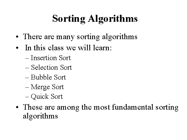 Sorting Algorithms • There are many sorting algorithms • In this class we will