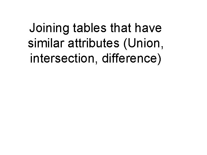 Joining tables that have similar attributes (Union, intersection, difference)
