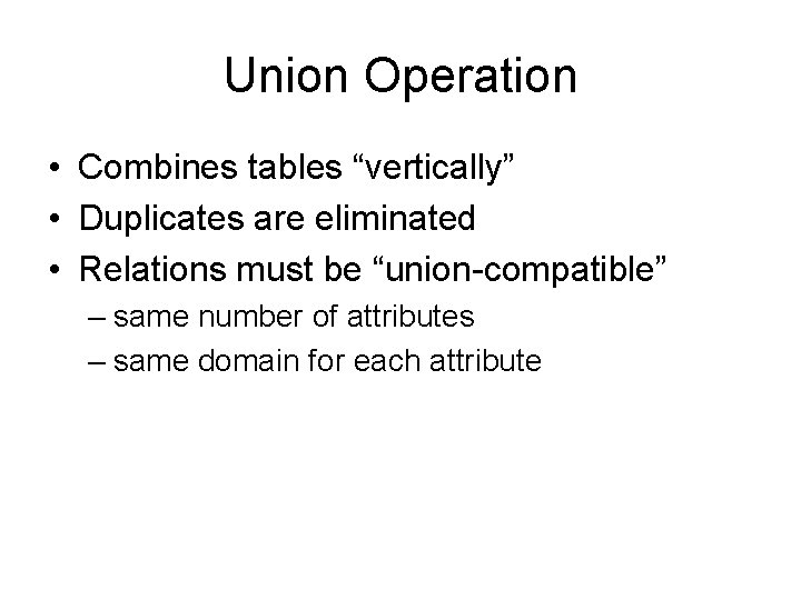 "Union Operation • Combines tables ""vertically"" • Duplicates are eliminated • Relations must be"