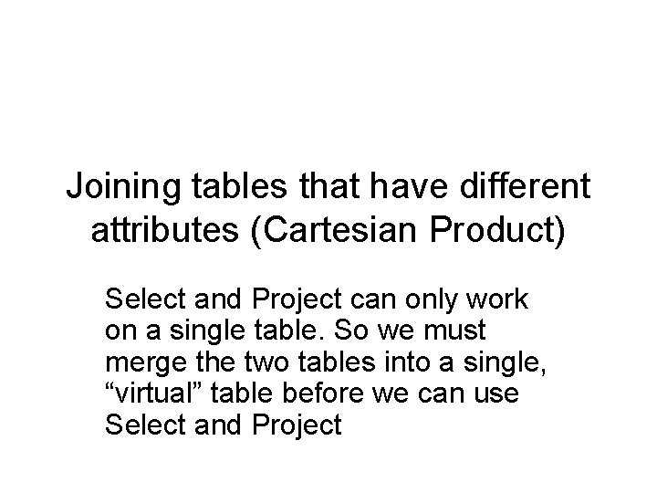 Joining tables that have different attributes (Cartesian Product) Select and Project can only work