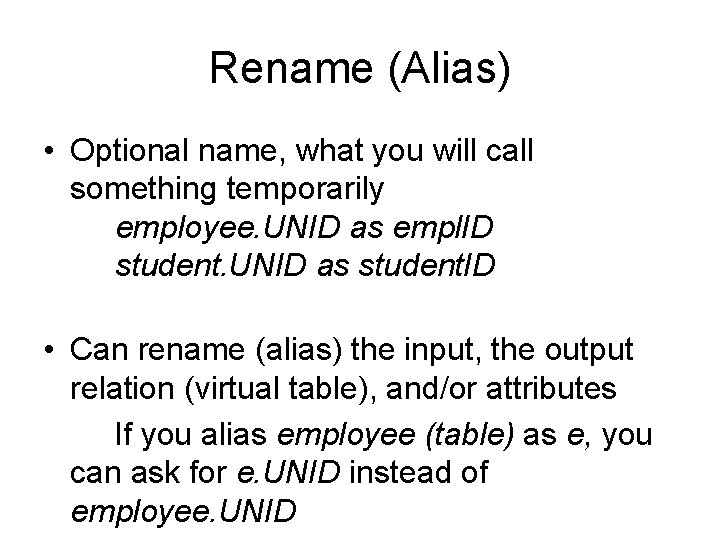 Rename (Alias) • Optional name, what you will call something temporarily employee. UNID as