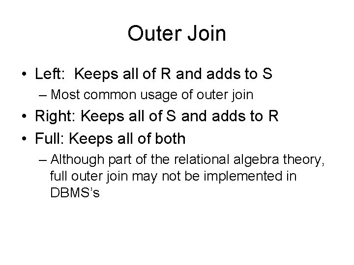 Outer Join • Left: Keeps all of R and adds to S – Most